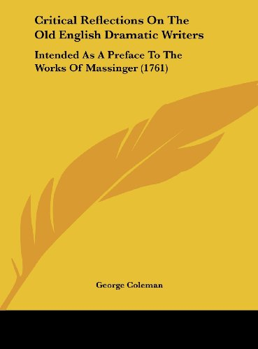 9781161865905: Critical Reflections on the Old English Dramatic Writers: Intended as a Preface to the Works of Massinger (1761)