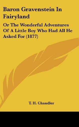 9781161868388: Baron Gravenstein in Fairyland: Or the Wonderful Adventures of a Little Boy Who Had All He Asked for (1877)
