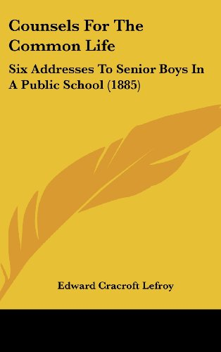 9781161871531: Counsels for the Common Life: Six Addresses to Senior Boys in a Public School (1885)