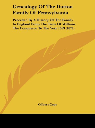 9781161879520: Genealogy of the Dutton Family of Pennsylvania: Preceded by a History of the Family in England from the Time of William the Conqueror to the Year 1669