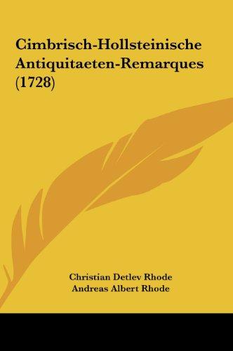 9781161880731: Cimbrisch-Hollsteinische Antiquitaeten-Remarques (1728) (German Edition)