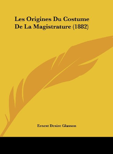 9781161881455: Les Origines Du Costume De La Magistrature (1882) (French Edition)
