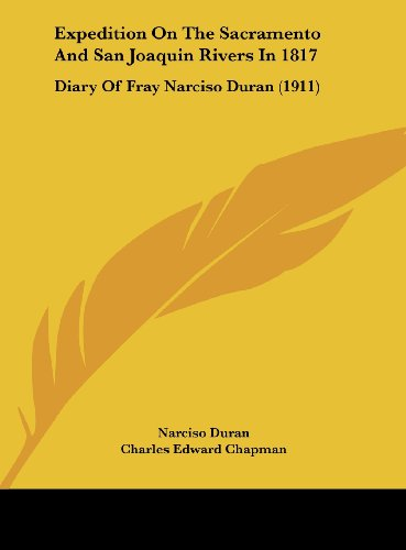 9781161881769: Expedition On The Sacramento And San Joaquin Rivers In 1817: Diary Of Fray Narciso Duran (1911)
