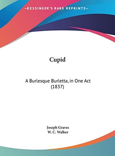 9781161884258: Cupid: A Burlesque Burletta, in One Act (1837)