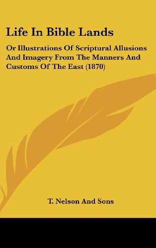 9781161886368: Life in Bible Lands: Or Illustrations of Scriptural Allusions and Imagery from the Manners and Customs of the East (1870)