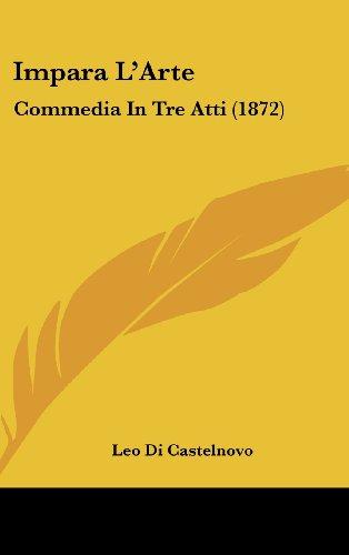 9781161888669: Impara L'Arte: Commedia in Tre Atti (1872)