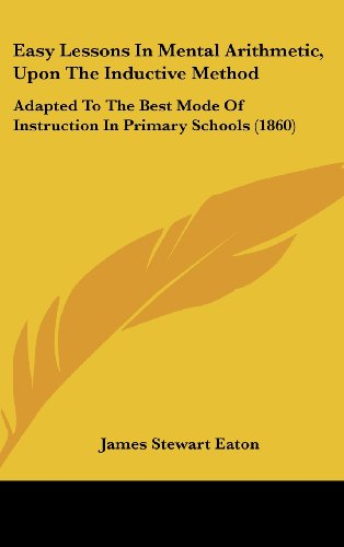 9781161890594: Easy Lessons in Mental Arithmetic, Upon the Inductive Method: Adapted to the Best Mode of Instruction in Primary Schools (1860)