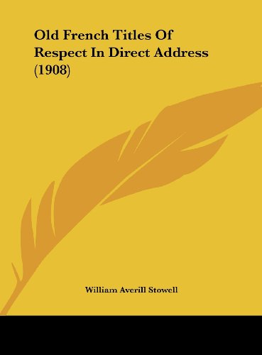 9781161892758: Old French Titles Of Respect In Direct Address (1908)