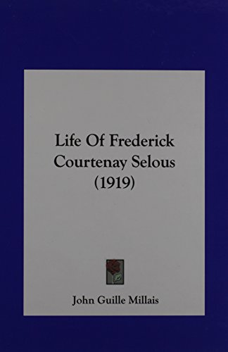 9781161893502: Life Of Frederick Courtenay Selous (1919)
