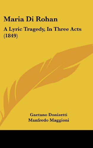 9781161898286: Maria Di Rohan: A Lyric Tragedy, In Three Acts (1849)