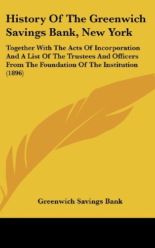 9781161898507: History Of The Greenwich Savings Bank, New York: Together With The Acts Of Incorporation And A List Of The Trustees And Officers From The Foundation Of The Institution (1896)