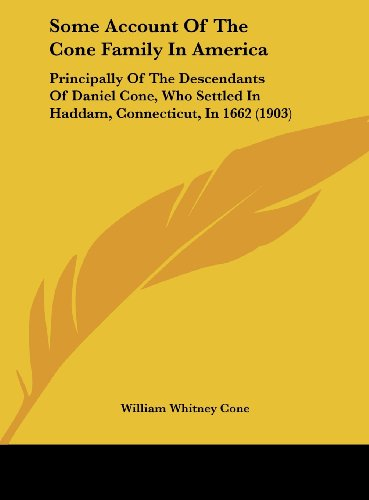 9781161905298: Some Account Of The Cone Family In America: Principally Of The Descendants Of Daniel Cone, Who Settled In Haddam, Connecticut, In 1662 (1903)
