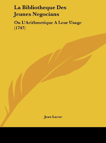 9781161905571: La Bibliotheque Des Jeunes Negocians: Ou L'Arithmetique A Leur Usage (1747) (French Edition)