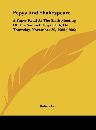 9781161908008: Pepys And Shakespeare: A Paper Read At The Sixth Meeting Of The Samuel Pepys Club, On Thursday, November 30, 1905 (1906)