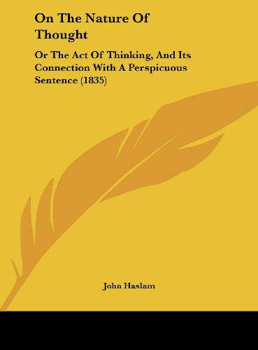 9781161908633: On the Nature of Thought: Or the Act of Thinking, and Its Connection with a Perspicuous Sentence (1835)