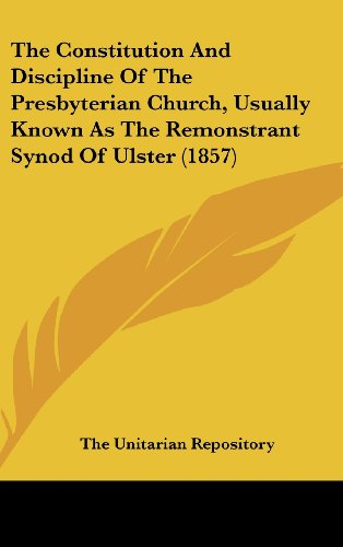 9781161911053: The Constitution And Discipline Of The Presbyterian Church, Usually Known As The Remonstrant Synod Of Ulster (1857)