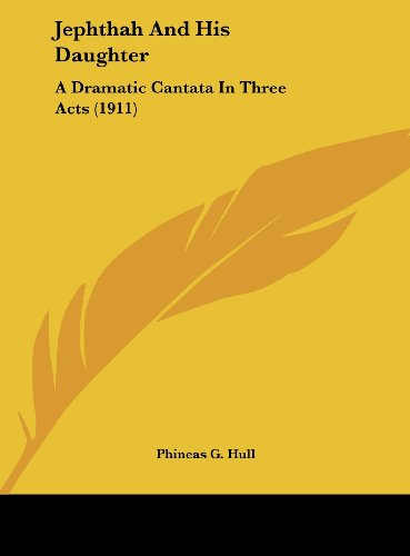 Jephthah And His Daughter: A Dramatic Cantata