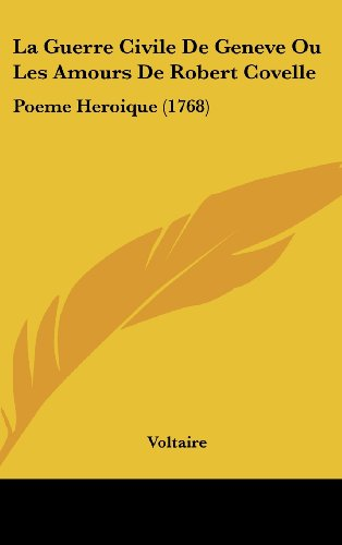 9781161911879: La Guerre Civile de Geneve Ou Les Amours de Robert Covelle: Poeme Heroique (1768)