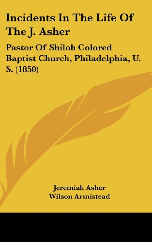 9781161912050: Incidents In The Life Of The J. Asher: Pastor Of Shiloh Colored Baptist Church, Philadelphia, U. S. (1850)
