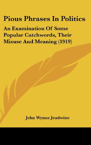 9781161912364: Pious Phrases In Politics: An Examination Of Some Popular Catchwords, Their Misuse And Meaning (1919)