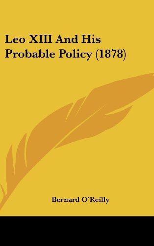 Leo XIII and His Probable Policy (1878) (116191370X) by Bernard O'Reilly