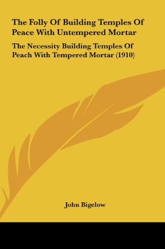 9781161914184: The Folly Of Building Temples Of Peace With Untempered Mortar: The Necessity Building Temples Of Peach With Tempered Mortar (1910)