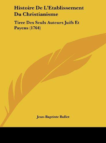 9781161915297: Histoire de L'Etablissement Du Christianisme: Tiree Des Seuls Auteurs Juifs Et Payens (1764)