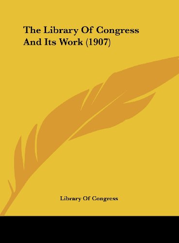 The Library Of Congress And Its Work (1907) (1161917489) by Library Of Congress