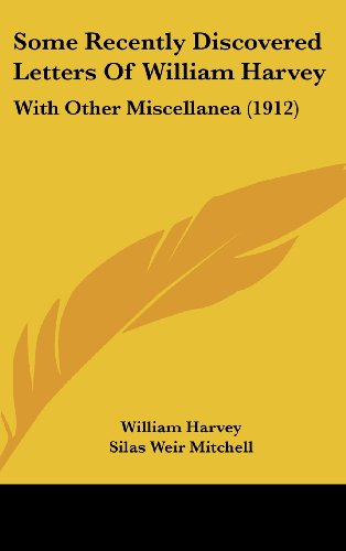 Some Recently Discovered Letters Of William Harvey: With Other Miscellanea (1912) (1161922415) by Harvey, William