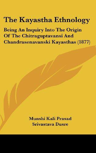 9781161922448: The Kayastha Ethnology: Being an Inquiry Into the Origin of the Chitraguptavansi and Chandrasenavanski Kayasthas (1877)