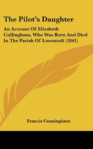 9781161924855: The Pilot's Daughter: An Account of Elizabeth Cullingham, Who Was Born and Died in the Parish of Lowestoft (1841)