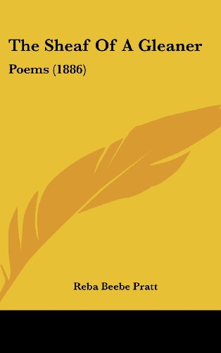 9781161927320: The Sheaf Of A Gleaner: Poems (1886)