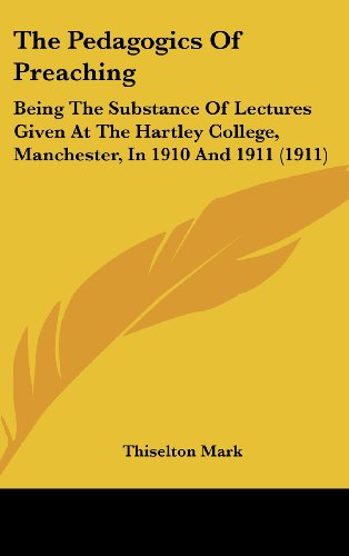 9781161927528: The Pedagogics Of Preaching: Being The Substance Of Lectures Given At The Hartley College, Manchester, In 1910 And 1911 (1911)