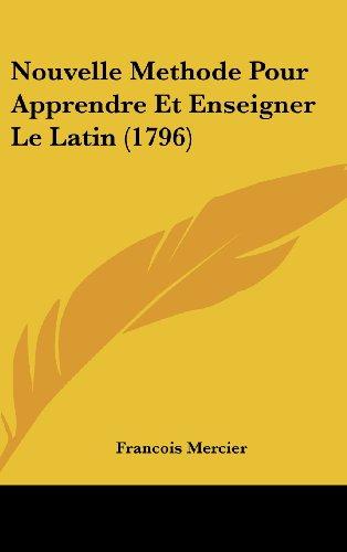 9781161928181: Nouvelle Methode Pour Apprendre Et Enseigner Le Latin (1796) (French Edition)