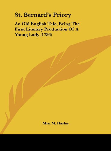 9781161928747: St. Bernard's Priory: An Old English Tale, Being the First Literary Production of a Young Lady (1786)