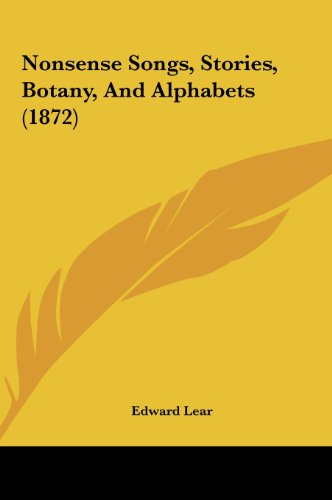 Nonsense Songs, Stories, Botany, and Alphabets (1872) (9781161929324) by Edward Lear