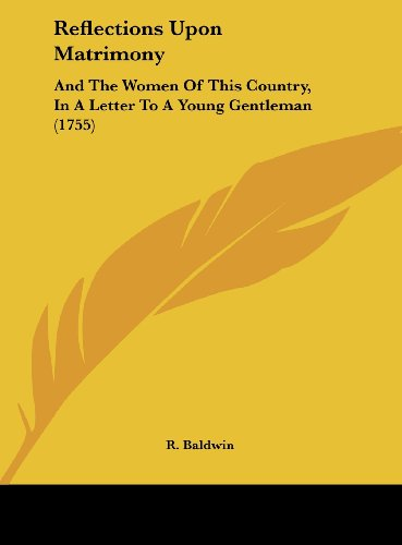 9781161937374: Reflections Upon Matrimony: And the Women of This Country, in a Letter to a Young Gentleman (1755)