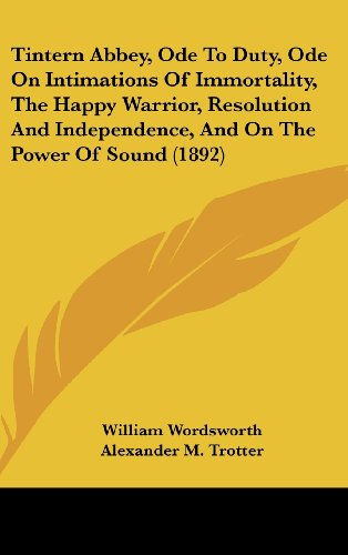 9781161938111: Tintern Abbey, Ode To Duty, Ode On Intimations Of Immortality, The Happy Warrior, Resolution And Independence, And On The Power Of Sound (1892)