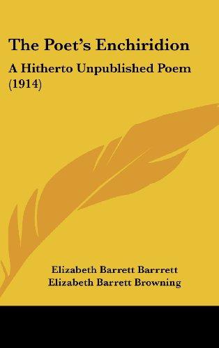 The Poet's Enchiridion: A Hitherto Unpublished Poem (1914) (9781161938647) by Elizabeth Barrett Barrrett; Elizabeth Barrett Browning