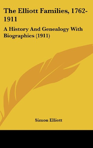 9781161939705: The Elliott Families, 1762-1911: A History And Genealogy With Biographies (1911)