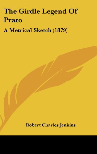 9781161940664: The Girdle Legend of Prato: A Metrical Sketch (1879)