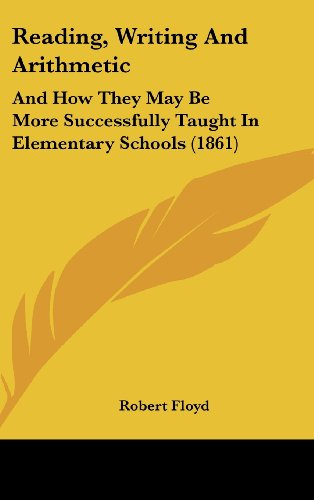 9781161941159: Reading, Writing and Arithmetic: And How They May Be More Successfully Taught in Elementary Schools (1861)