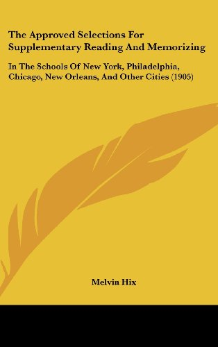 9781161945799: The Approved Selections For Supplementary Reading And Memorizing: In The Schools Of New York, Philadelphia, Chicago, New Orleans, And Other Cities (1905)
