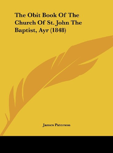 9781161946277: The Obit Book of the Church of St. John the Baptist, Ayr (1848)