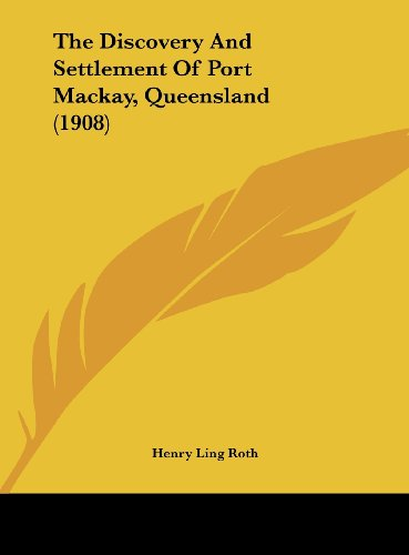9781161947731: The Discovery And Settlement Of Port Mackay, Queensland (1908)