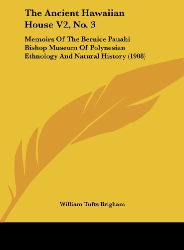 9781161948776: The Ancient Hawaiian House V2, No. 3: Memoirs Of The Bernice Pauahi Bishop Museum Of Polynesian Ethnology And Natural History (1908)