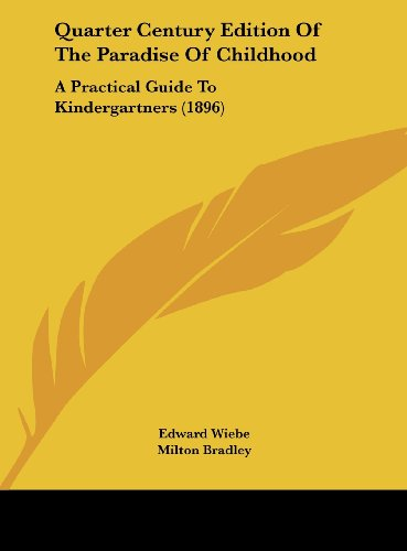 9781161949056: Quarter Century Edition Of The Paradise Of Childhood: A Practical Guide To Kindergartners (1896)
