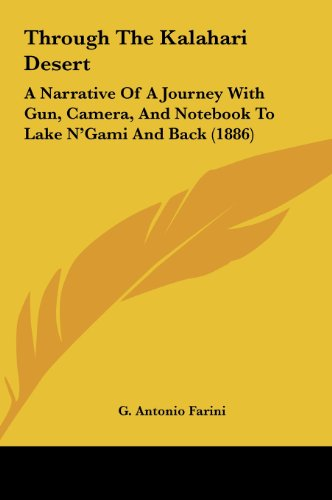 9781161950304: Through The Kalahari Desert: A Narrative Of A Journey With Gun, Camera, And Notebook To Lake N'Gami And Back (1886)