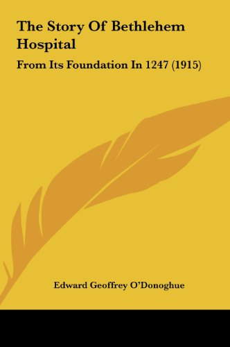 9781161950359: The Story Of Bethlehem Hospital: From Its Foundation In 1247 (1915)