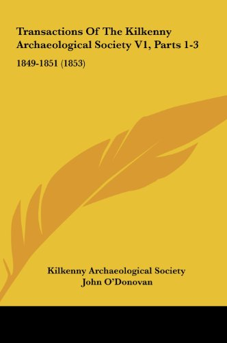 Transactions of the Kilkenny Archaeological Society V1, Parts 1-3: 1849-1851 (1853) (1161950559) by Archaeo Kilkenny Archaeological Society; John O'Donovan; Kilkenny Archaeological Society